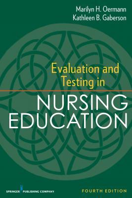 Evaluation and Testing in Nursing Education: Fourth Edition - Oermann, Marilyn H, Dr., PhD, RN, Faan, and Gaberson, Kathleen B, PhD, RN, CNE