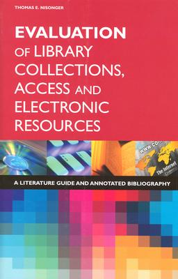 Evaluation of Library Collections, Access and Electronic Resources: A Literature Guide and Annotated Bibliography - Nisonger, Thomas