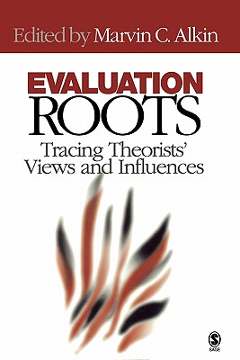 Evaluation Roots: Tracing Theorists' Views and Influences - Alkin, Marvin C, Edd (Editor)