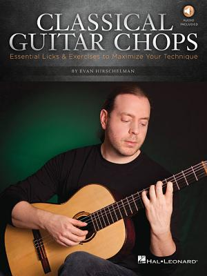 Evan Hirschelman: Classical Guitar Chops (Book/Online Audio) - Hirschelman, Evan