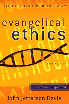 Evangelical Ethics: Issues Facing the Church Today - Davis, John Jefferson