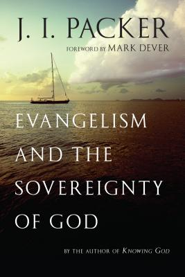 Evangelism and the Sovereignty of God - Packer, J I, Prof., PH.D