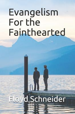 Evangelism for the Fainthearted - Schneider, Floyd