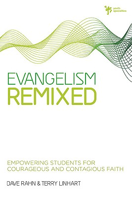 Evangelism Remixed: Empowering Students for Courageous and Contagious Faith - Rahn, Dave, PH.D., and Linhart, Terry