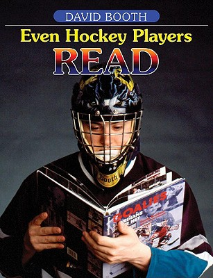 Even Hockey Players Read: Boys, Literacy and Learning - Booth, David