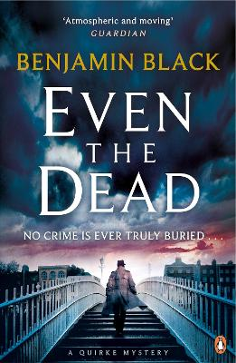 Even the Dead: A Quirke Mystery - Black, Benjamin
