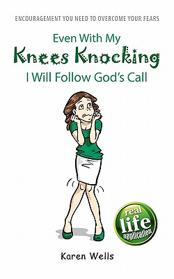 Even with My Knees Knocking I Will Follow God's Call: Encouragement You Need to Overcome Your Fears - Wells, Karen
