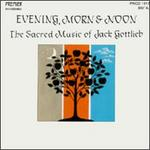 Evenings, Morn & Noon-The Sacred Music of Jack Gottlieb