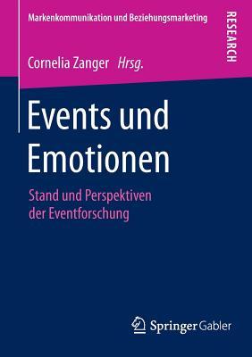 Events Und Emotionen: Stand Und Perspektiven Der Eventforschung - Zanger, Cornelia (Editor)