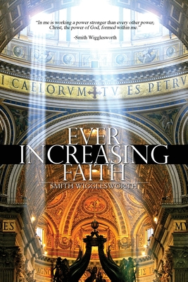 Ever Increasing Faith - Wigglesworth, Smith