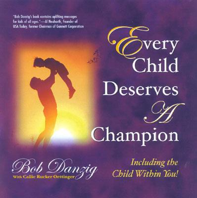 Every Child Deserves a Champion: Including the Child Within You! - Danzig, Robert J