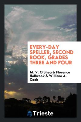 Every-Day Speller, Second Book, Grades Three and Four - O'Shea, M V