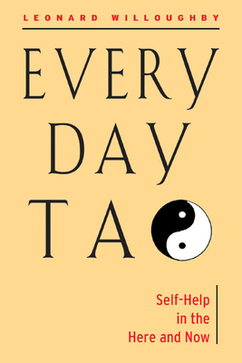 Every Day Tao: Self-Help in the Here & Now - Willoughby, Leonard