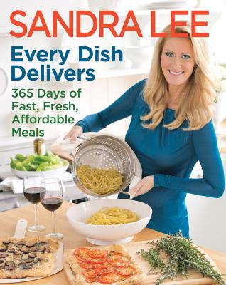 Every Dish Delivers: 365 Days of Fast, Fresh, Affordable Meals - Lee, Sandra, Msc