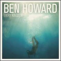 Every Kingdom - Ben Howard