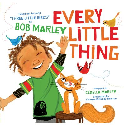 Every Little Thing: Based on the Song 'three Little Birds' by Bob Marley - Marley, Bob, and Marley, Cedella