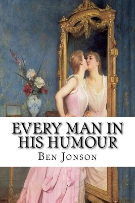 Every Man in His Humour - Jonson, Ben