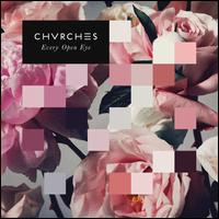 Every Open Eye [Deluxe Edition] - Chvrches