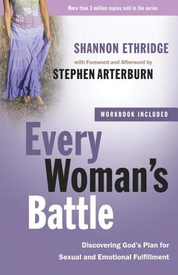 Every Woman's Battle: Discovering God's Plan for Sexual and Emotional Fulfillment - Ethridge, Shannon, and Arterburn, Stephen (Afterword by)