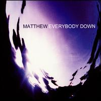 Everybody Down - Matthew