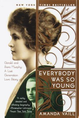 Everybody Was So Young: Gerald and Sara Murphy, a Lost Generation Love Story - Vaill, Amanda