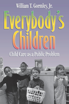 Everybody's Children: Child Care as a Public Problem - Gormley, William T