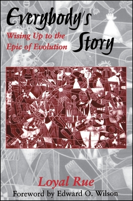 Everybody's Story: Wising Up to the Epic of Evolution - Rue, Loyal, and Wilson, Edward O (Foreword by)