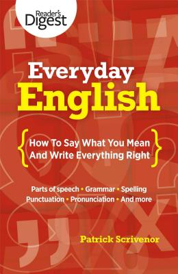 Everyday English: How to Say What You Mean and Write Everything Right - Scrivenor, Patrick