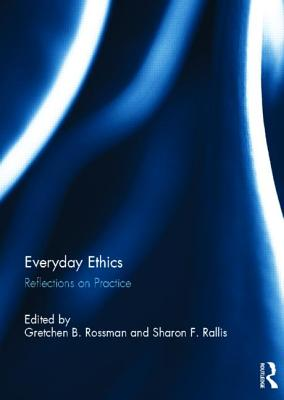 Everyday Ethics: Reflections on Practice - Rossman, Gretchen B. (Editor), and Rallis, Sharon F. (Editor)