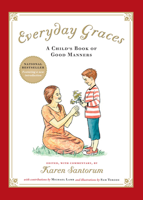 Everyday Graces: A Child's Book of Manners - Santorum, Karen (Editor), and Paterno, Joe (Foreword by), and Lamb, Michael (Contributions by)