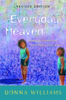 Everyday Heaven: Journeys Beyond the Stereotypes of Autism - Williams, Donna
