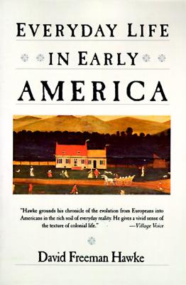 Everyday Life in Early America - Hawke, David