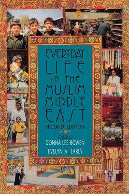 Everyday Life in the Muslim Middle East, Second Edition - Bowen, Donna Lee (Editor)