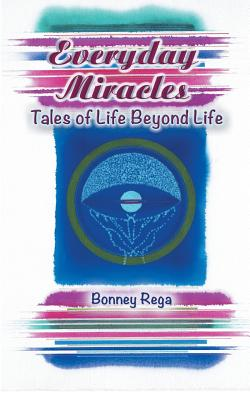 Everyday Miracles: Tales of Life Beyond Life - Rega, Bonney