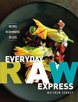 Everyday Raw Express: Recipes in 30 Minutes or Less - Kenney, Matthew