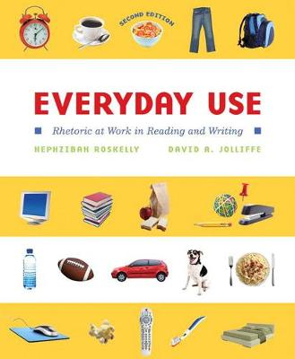 Everyday Use: Rhetoric at Work in Reading and Writing - Roskelly, Hephzibah C, and Jolliffe, David A