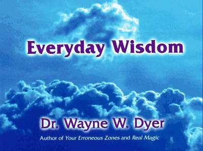 Everyday Wisdom - Dyer, Wayne W, Dr.