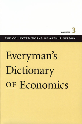 Everyman's Dictionary of Economics - Seldon, Arthur, and Robinson, Colin (Editor)