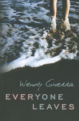 Everyone Leaves - Guerra, Wendy, and Obejas, Achy (Translated by)
