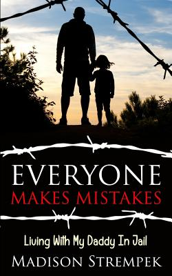 Everyone Makes Mistakes: Living with My Daddy in Jail - Strempek, Madison, and Corke, Kevin (Foreword by)