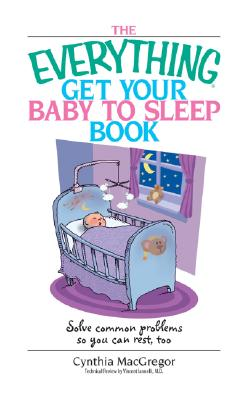 Everything Get Your Baby to Sleep Book: Solve Common Problems So You Can Rest, Too - MacGregor, Cynthia