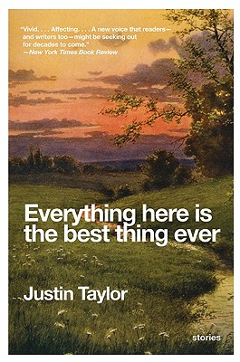 Everything Here Is the Best Thing Ever: Stories - Taylor, Justin