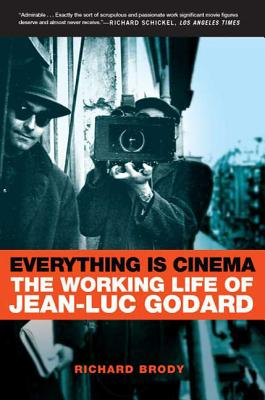 Everything Is Cinema: The Working Life of Jean-Luc Godard - Brody, Richard