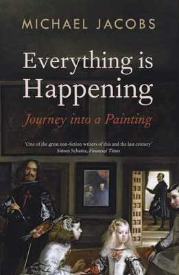 Everything is Happening: Journey into a Painting - Jacobs, Michael