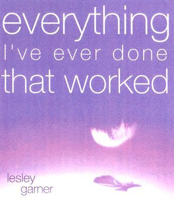Everything I've Ever Done That Worked - Garner, Leslie