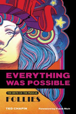 Everything Was Possible: The Birth of the Musical Follies - Chapin, Ted, and Chapin, Theodore S, and Rich, Frank (Foreword by)