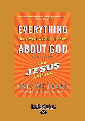 Everything You Always Wanted to Know about God: (But Were Afraid to Ask) the Jesus Edition (Large Print 16pt) - Metaxas, Eric