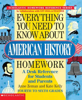 Everything You Need to Know about American History Homework - Zeman, Anne, and Kelly, Kate, and Kelly, Zeman
