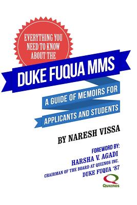 Everything You Need to Know about the Duke Fuqua Mms: A Guide of Memoirs for Applicants and Students - Vissa, Naresh, and Agadi, Harsha V (Foreword by)