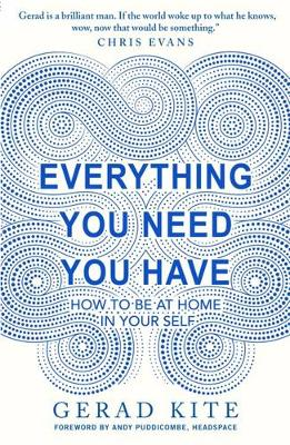 Everything You Need You Have: How to Feel at Home in Yourself - Kite, Gerad